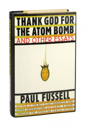 Thank God for the Atom Bomb, and Other Essays. Paul Fussell