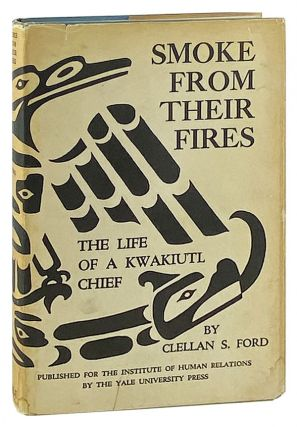Smoke from Their Fires: The Life of a Kwakiutl Chief. Clellan S. Ford