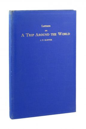 Letters on a Trip Around the World, Written to Members of His Family. J W. Kliewer