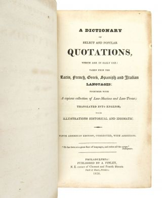 A Dictionary of Select and Popular Quotations, which are in daily use: taken from the Latin, French, Spanish and Italian Languages: together with a copious collection of law-maxims and law-terms