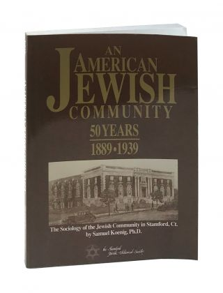 An American Jewish Community, 50 Years, 1889-1939: The Sociology of the Jewish Community in in...