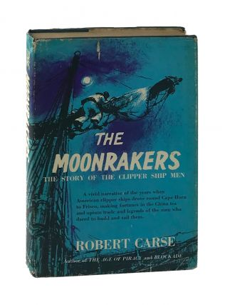 The Moonrakers: The Story of the Clipper Ship Men [Inscribed and Signed]. Robert Carse, Ray Houlihan