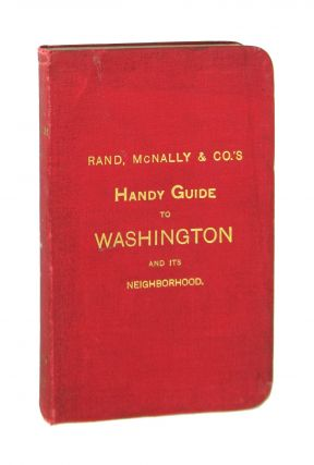 Rand, McNally & Co.'s Handy Guide to Washington and the District of Columbia. Ernest Ingersoll
