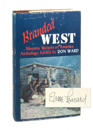 Branded West: A Western Writers of America Anthology [Signed by Elmore Leonard]. Don Ward, Elmore...
