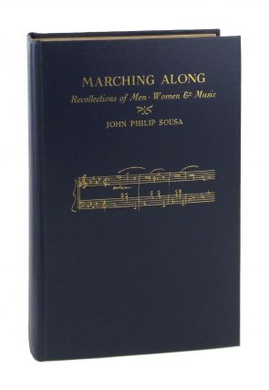 Marching Along: Recollections of Men Women And Music [Signed by Jane Priscilla Sousa and Helen Sousa Abert]