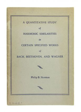 A Quantitative Study of Harmonic Similarities in Certain Specified Works of Bach, Beethoven, and...