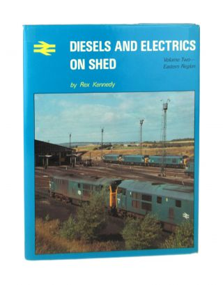 Diesels and Electrics on Shed (Volume Two): Eastern Region. Rex Kennedy