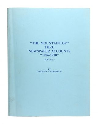 """The Mountaintop"" Thru Newspaper Accounts, ""1926-1930"" [Volume 4]. Cordes W. Chambers III"