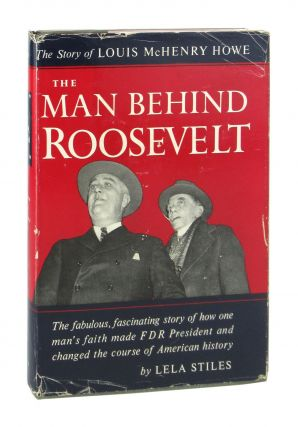 The Story of Louis McHenry Howe: The Man Behind Roosevelt [Signed by Stiles]. Lela Stiles