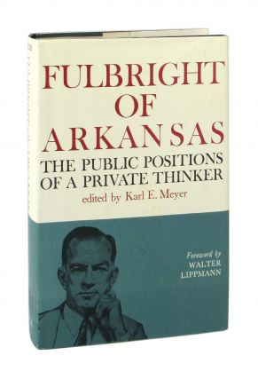 Fulbright of Arkansas: The Public Positions of a Private Thinker [Signed by Fulbright]