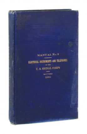 Electrical Instruments and Telephones of the U.S. Signal Corps [Manual No. 3]. United States Army...