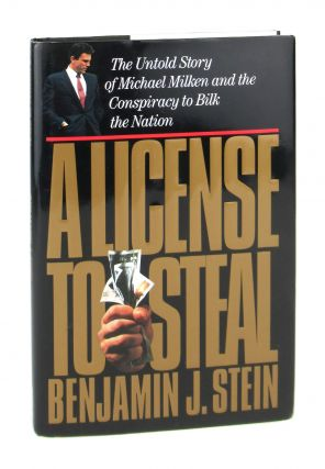 A License to Steal: The Untold Story of Michael Miliken and the Conspiracy to Bilk the Nation [Signed]