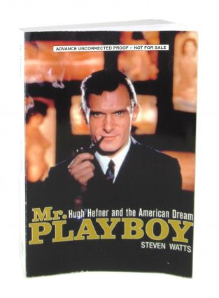 Mr. Playboy: Hugh Hefner and the American Dream [Advance Uncorrected Proof, Signed by Watts and Hefner]