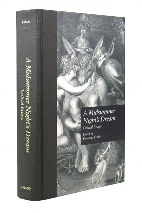 A Midsummer Night's Dream: Critical Essays (Shakespeare Criticism, Vol. 19). Dorothea Kehler, ed