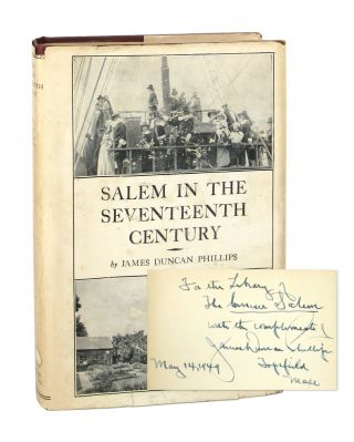 Salem in the Seventeenth Century [Signed]. James Duncan Phillips