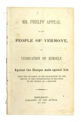 Mr. Phelps' Appeal to the People of Vermont, in Vindication of Himself, Against the charges made...
