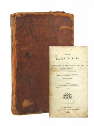 The New Latin Tutor; Or Exercises in Etymology, Syntax, and Prosody, compiled in part from the...