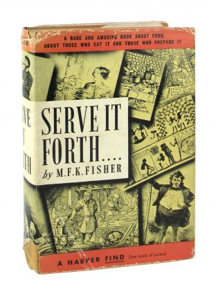 Serve It Forth. M F. K. Fisher
