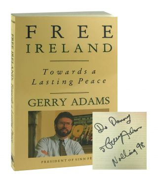 Free Ireland: Towards a Lasting Peace [Signed]. Gerry Adams