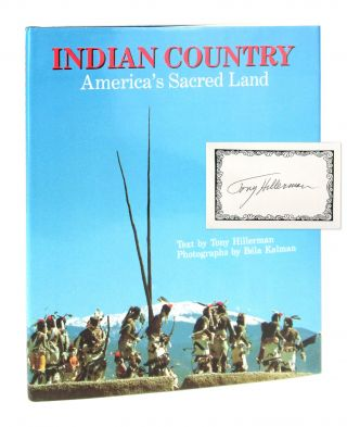 Indian Country: America's Sacred Land [Signed Bookplate Laid in]. Tony Hillerman, Bela Kalman, photo