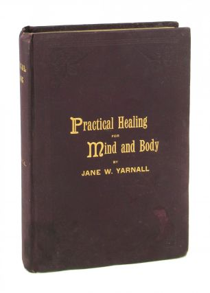 Practical Healing for Mind and Body: A Complete Treatise on the Principles and Practice of...
