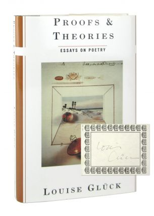 Proofs & Theories: Essays on Poetry [Signed Bookplate Laid in]. Louise Gluck