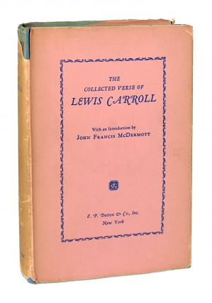 The Collected Verse of Lewis Carroll. Lewis Carroll, John Francis McDermott, pseud. Charles...