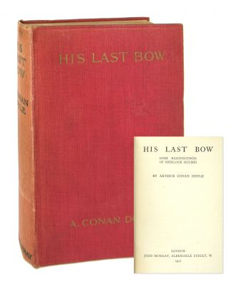 His Last Bow: Some Reminiscences of Sherlock Holmes. Arthur Conan Doyle