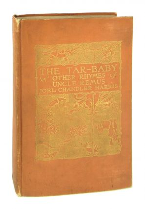 The Tar-Baby and Other Rhymes of Uncle Remus. Joel Chandler Harris, A B. Frost, E W. Kemble