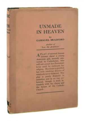 Unmade in Heaven: A Play in Four Acts. Gamaliel Bradford
