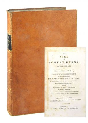 The Works of Robert Burns; Containing His Life; by John Lockhart. Robert Burns, John Lockhart