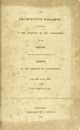 The Churchman's Magazine: Conducted, at the Request of the Convention, by the Bishop, With the Assistance of Some of the Clergy, of the Diocese of Connecticut for the Year 1821. Being the First Volume