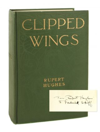 Clipped Wings [Inscribed to Frederick W. Skiff]. Rupert Hughes