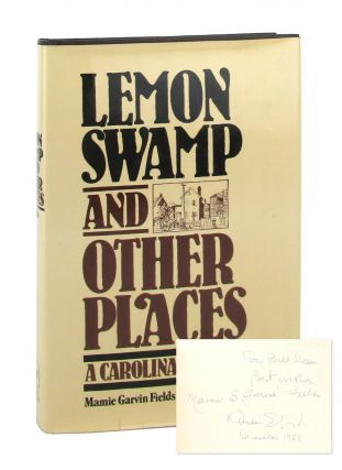 Lemon Swamp and Other Places: A Caroline Memoir [Signed]. Mamie Garvin Fields, Karen Fields