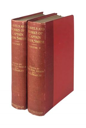 Travels and Works of Captain John Smith, President of Virginia, and Admiral of New England,...