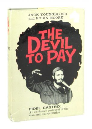 The Devil to Pay [Fidel Castro: An explosive portrayal of the man and his revolution]. Jack...