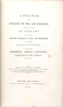 A Treatise on Diseases of the Air Passages: Comprising an Inquiry into the History, Pathology, Causes, and Treatment, of Those Affections of the Throat Called Bronchitis, Chronic Laryngitis, Clergyman's Sore Throat, etc., etc.