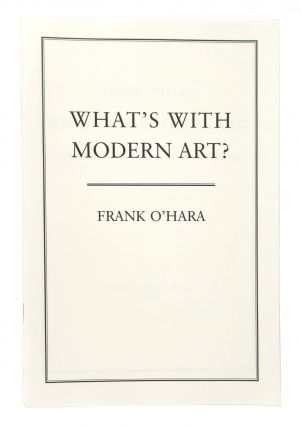 What's With Modern Art: Selected Short Reviews & Other Art Writings. Frank O'Hara, Bill Berkson, ed