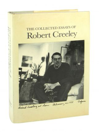 The Collected Essays of Robert Creeley. Robert Creeley