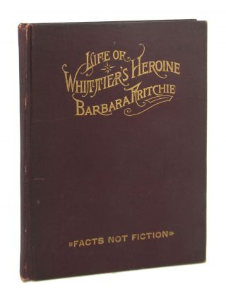 Life of Whittier's Heroine, Barbara Fritchie. Including a brief but comprehensive sketch of...