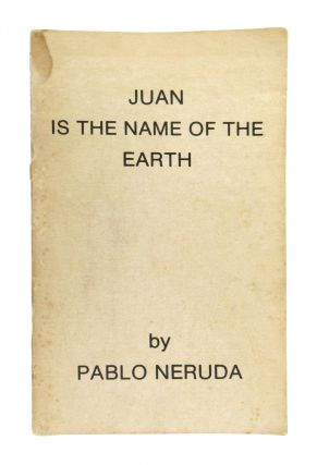 Juan is the Name of the Earth. Pablo Neruda, Theron O'Connor, Bill Herron, trans