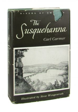 The Susquehanna. Carl Carmer, Stow Wengenroth