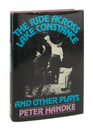 The Ride Across Lake Constance and Other Plays. Peter Handke, Michael Roloff, Karl Weber, trans