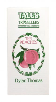 The Peaches [Tales for Travellers[!] Number 10]. Dylan Thomas