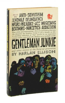 Gentleman Junkie and Other Stories of the Hung-Up Generation. Harlan Ellison