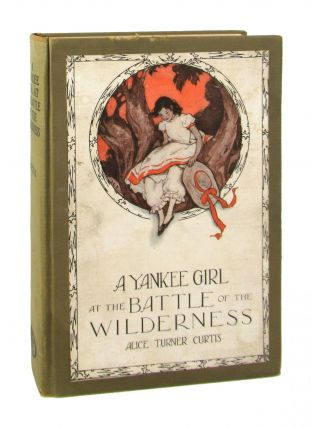 A Yankee Girl at the Battle of the Wilderness. Alice Turner Curtis, Hattie Longstreet Price