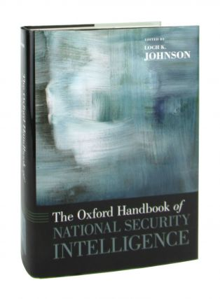 The Oxford Handbook of National Security Intelligence. Loch K. Johnson, ed