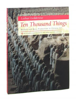 Ten Thousand Things: Module and Mass Production in Chinese Art. Lothar Ledderose