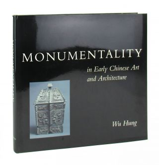 Monumentality in Early Chinese Art and Architecture. Wu Hung