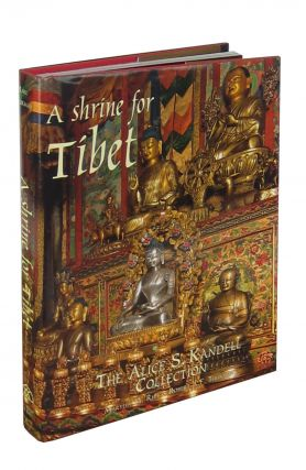 A Shrine for Tibet: The Alice S. Kandell Collection. Marylin M. Rhie, Robert A. F. Thurman, His...